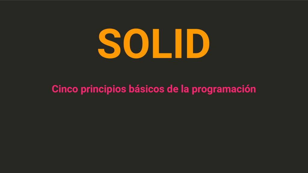 SOLID Cinco principios básicos de la programaci...