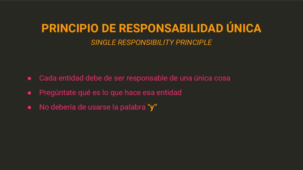 ● Cada entidad debe de ser responsable de una ú...