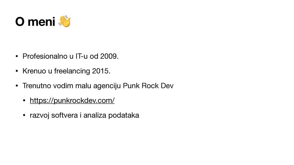 O meni  • Profesionalno u IT-u od 2009.  • Kren...