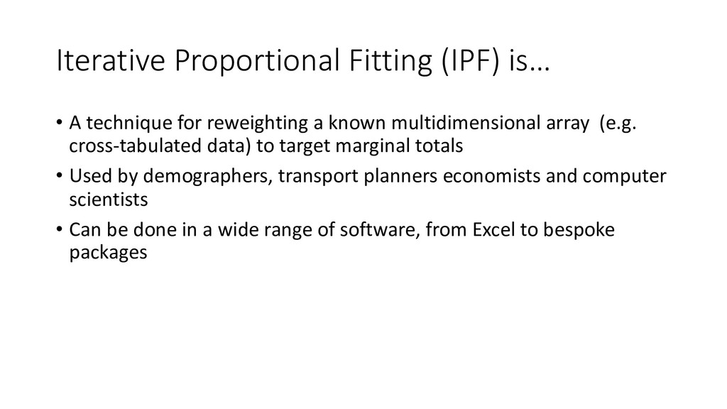 Iterative Proportional Fitting (IPF) is… • A te...