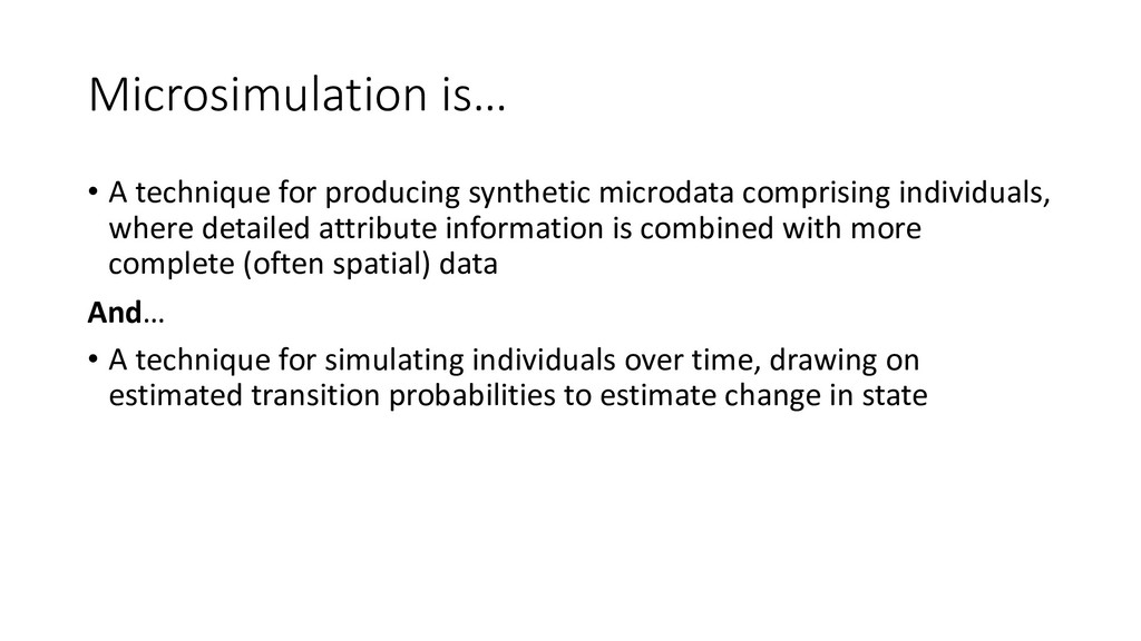 Microsimulation is… • A technique for producing...