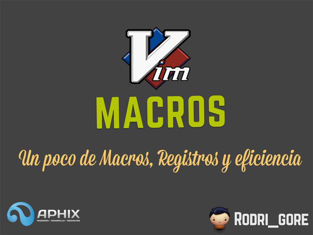 Rodri_gore MACROS Un poco de Macros, Registros y...