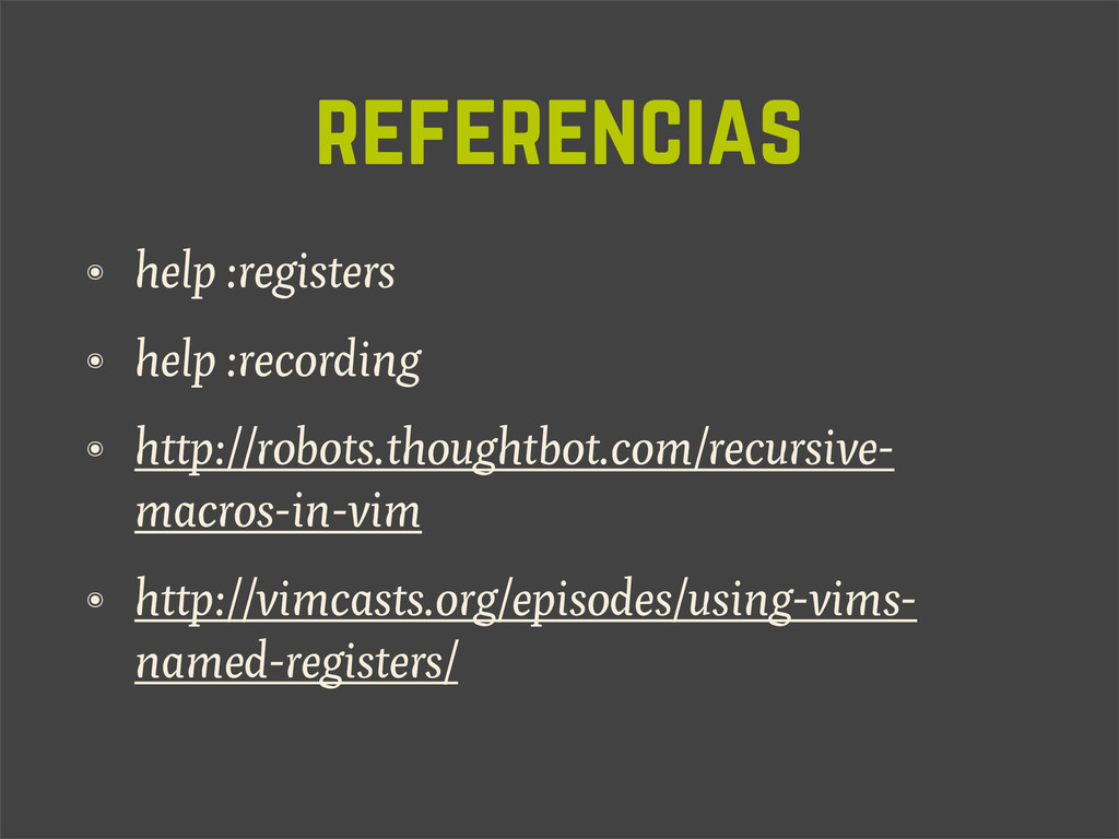 referencias ๏ help :registers ๏ help :recording...