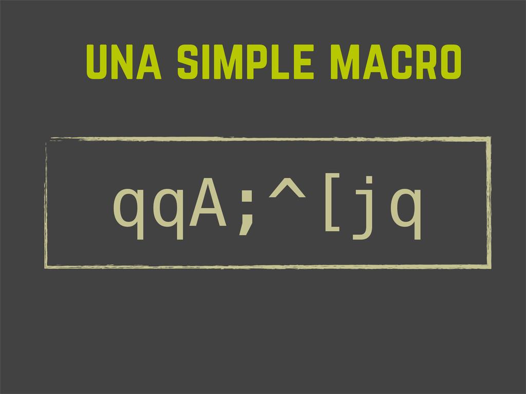 una simple macro qqA;^[jq