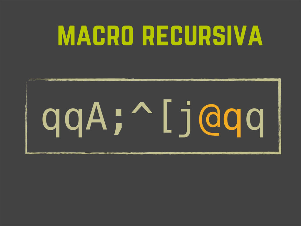 macro recursiva qqA;^[j@qq