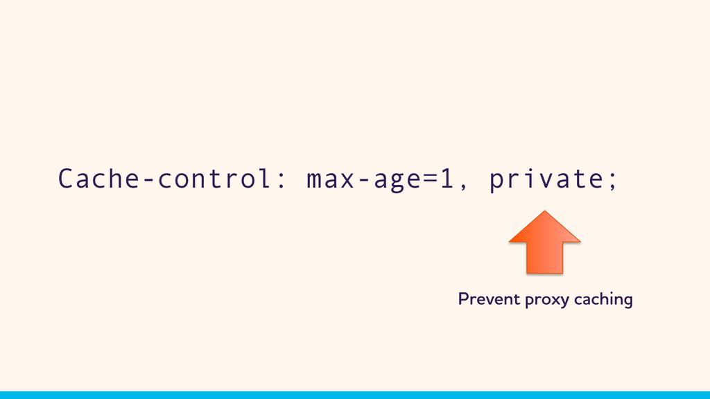 Cache-control: max-age=1, private; Prevent prox...