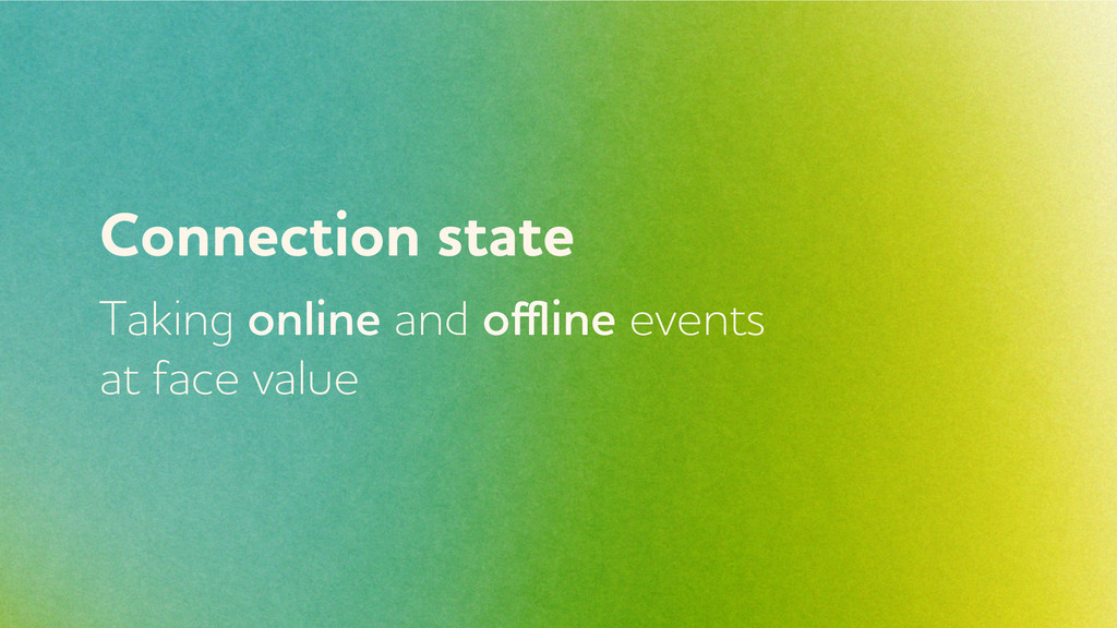 Connection state Taking online and offline events...