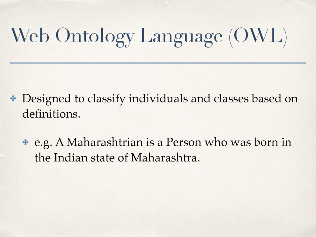 Web Ontology Language (OWL) ✤ Designed to class...