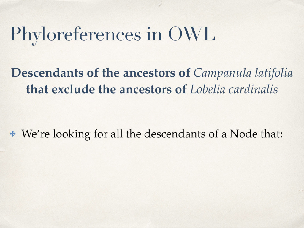 Phyloreferences in OWL ✤ We're looking for all ...