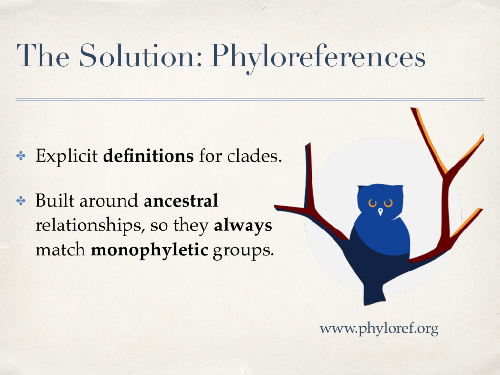 The Solution: Phyloreferences ✤ Explicit definit...