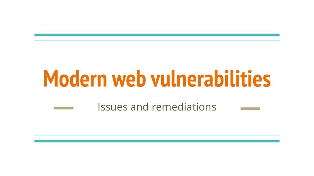 Modern web vulnerabilities Issues and remediati...