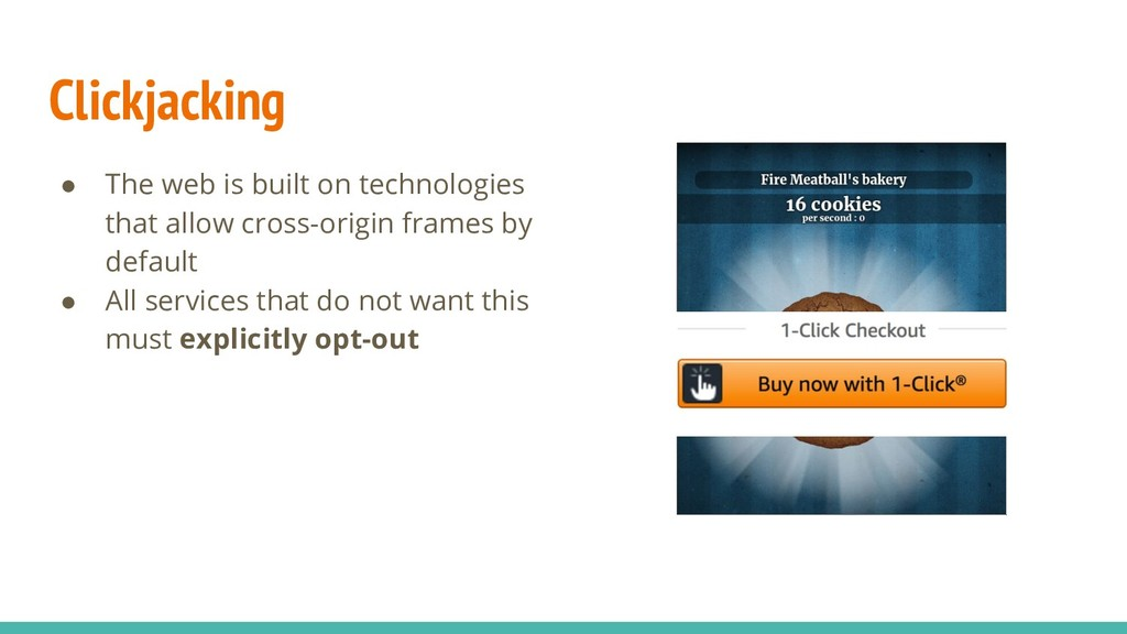 Clickjacking ● The web is built on technologies...