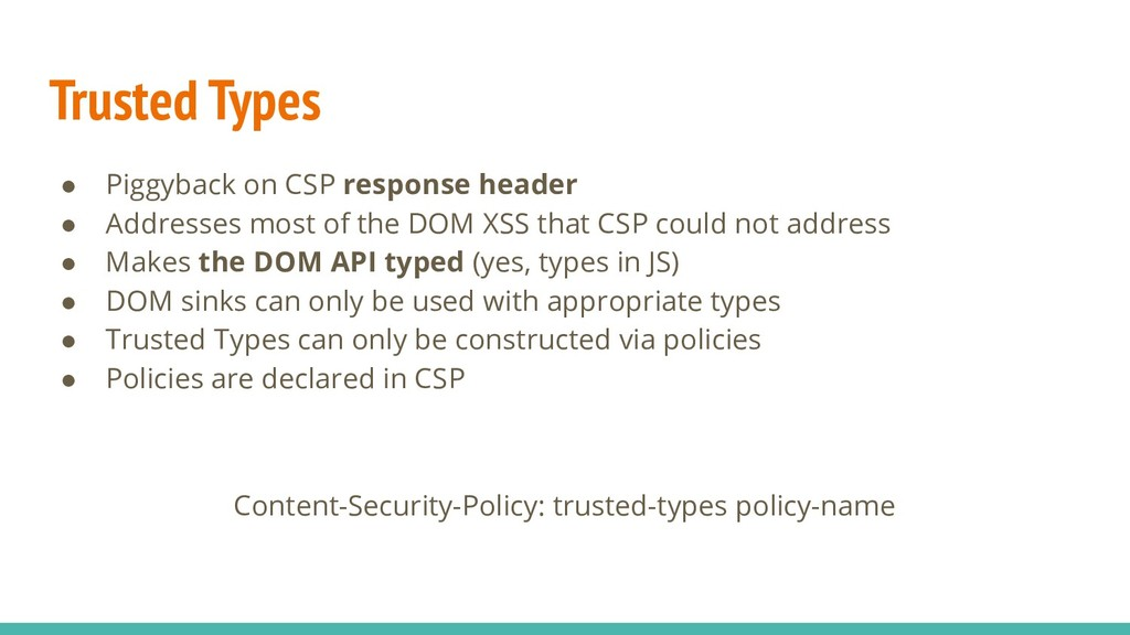 Trusted Types ● Piggyback on CSP response heade...