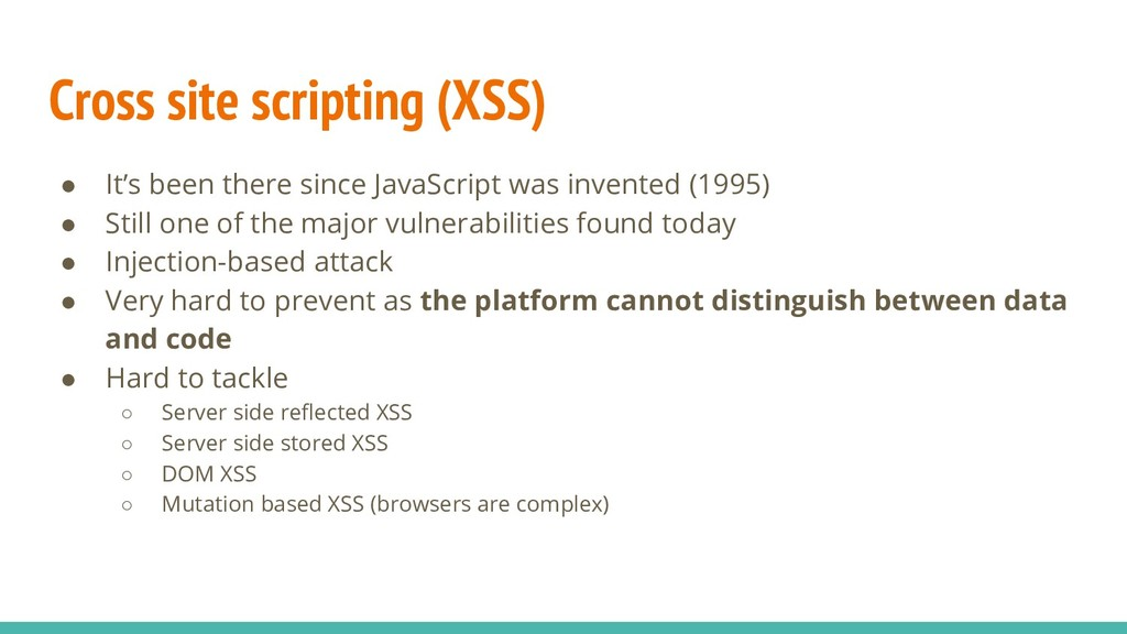 Cross site scripting (XSS) ● It's been there si...