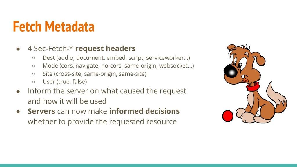 Fetch Metadata ● 4 Sec-Fetch-* request headers ...