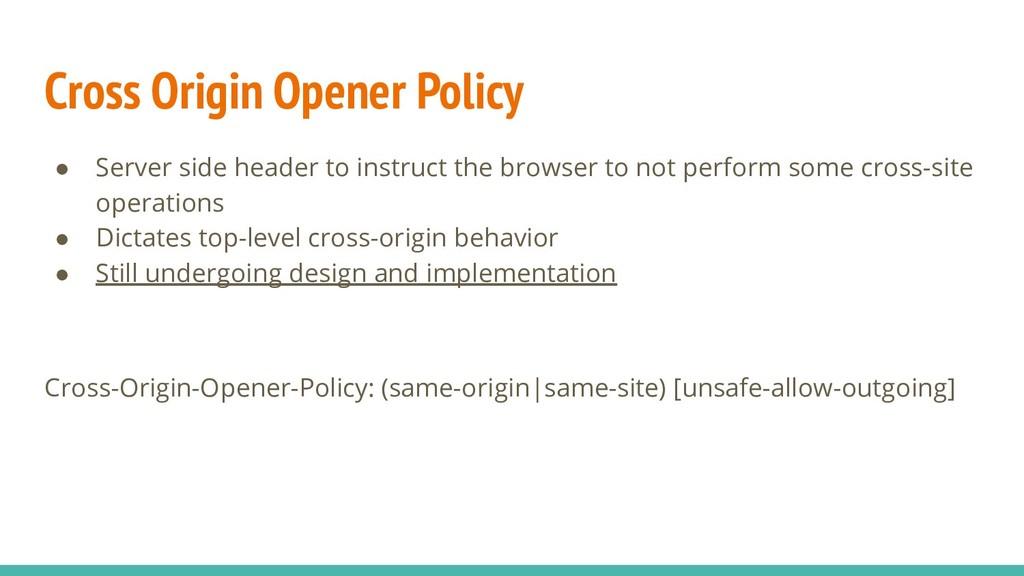 Cross Origin Opener Policy ● Server side header...