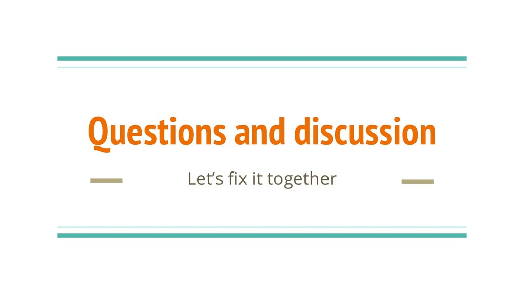 Questions and discussion Let's fix it together