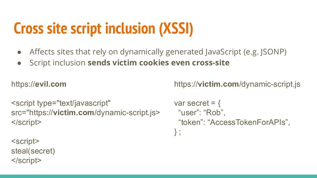 Cross site script inclusion (XSSI) ● Affects sit...