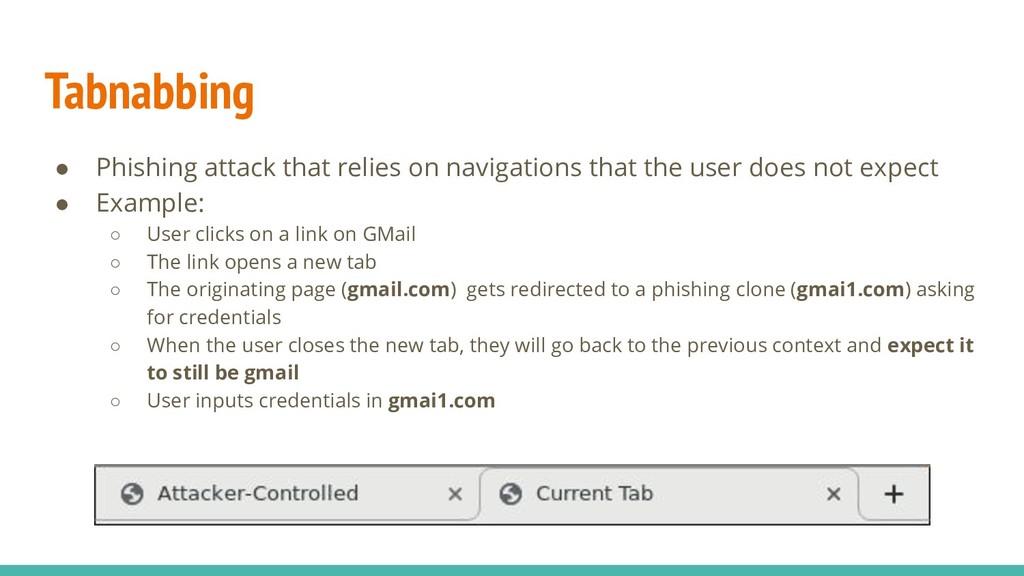 Tabnabbing ● Phishing attack that relies on nav...