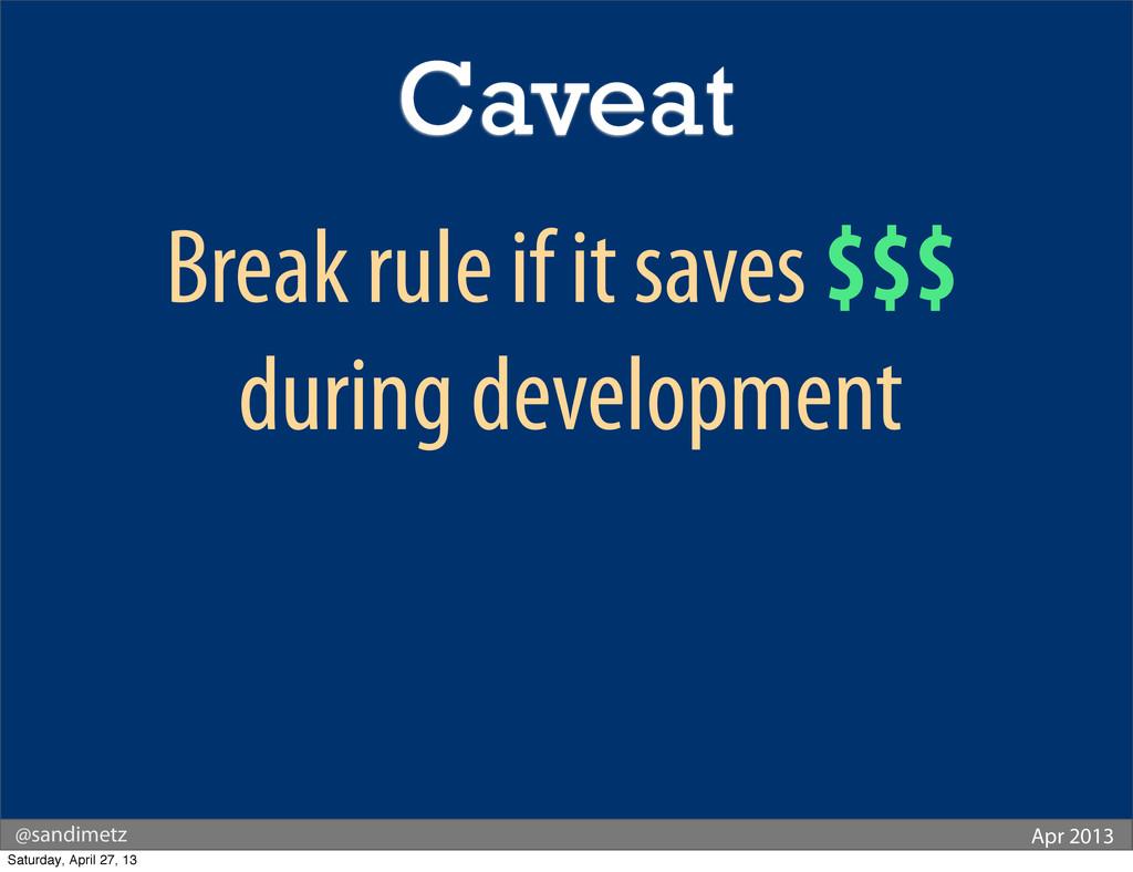 @sandimetz Apr 2013 Break rule if it saves $$$ ...