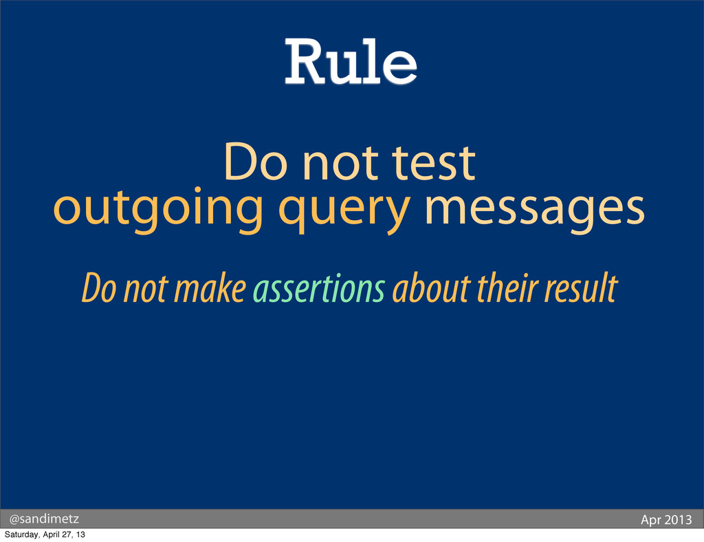 @sandimetz Apr 2013 Rule Do not test outgoing q...