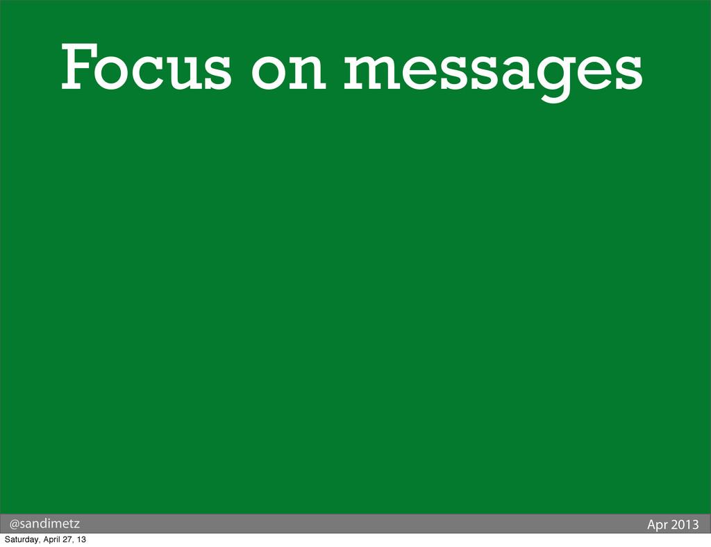 @sandimetz Apr 2013 Focus on messages Saturday,...