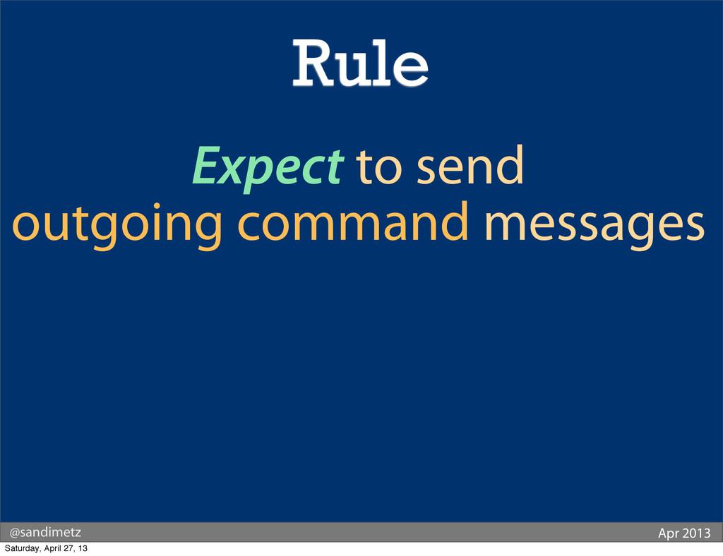 @sandimetz Apr 2013 Expect to send outgoing com...