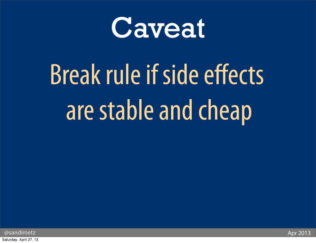 @sandimetz Apr 2013 Break rule if side effects a...