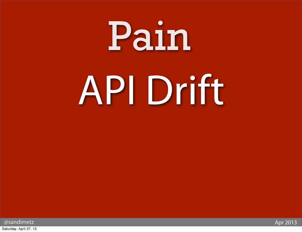 @sandimetz Apr 2013 API Drift Pain Saturday, Ap...