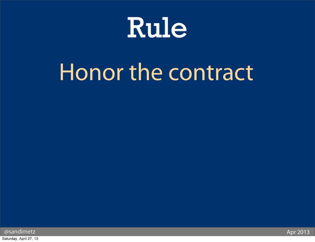 @sandimetz Apr 2013 Honor the contract Rule Sat...