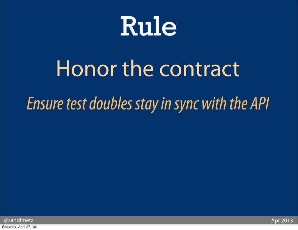 @sandimetz Apr 2013 Honor the contract Ensure t...