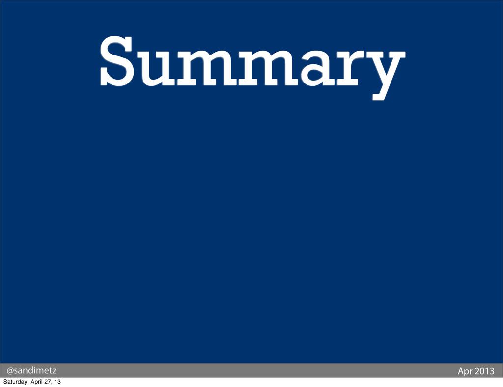 @sandimetz Apr 2013 Summary Saturday, April 27,...
