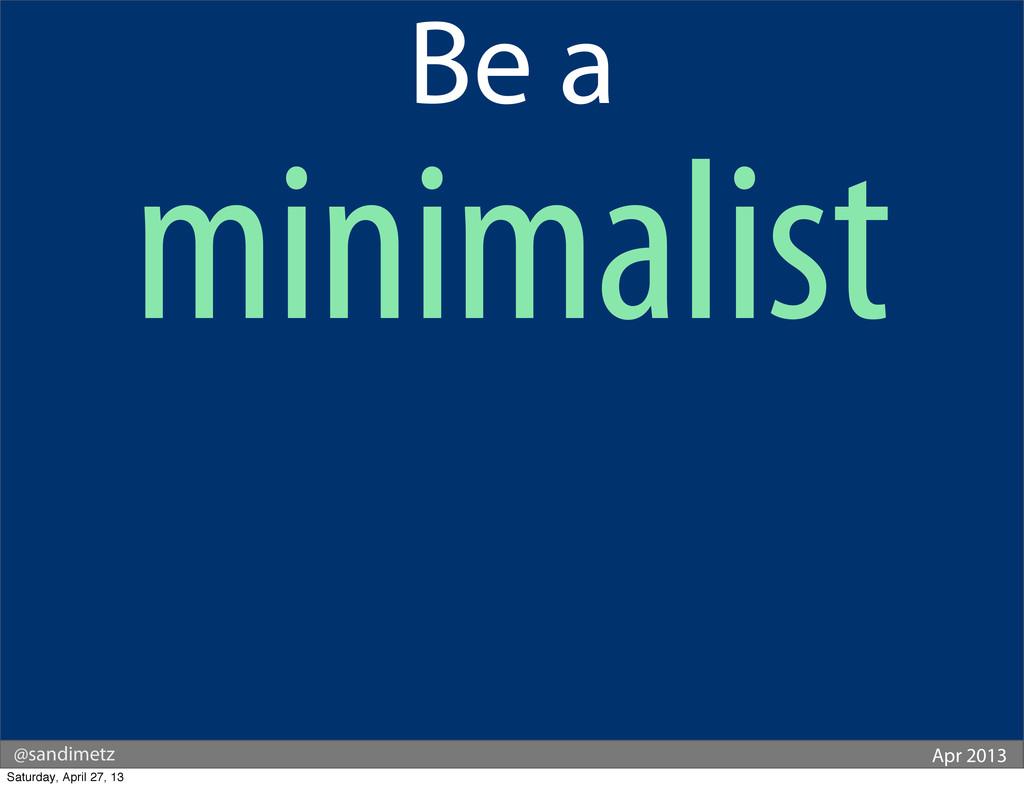 @sandimetz Apr 2013 Be a minimalist Saturday, A...