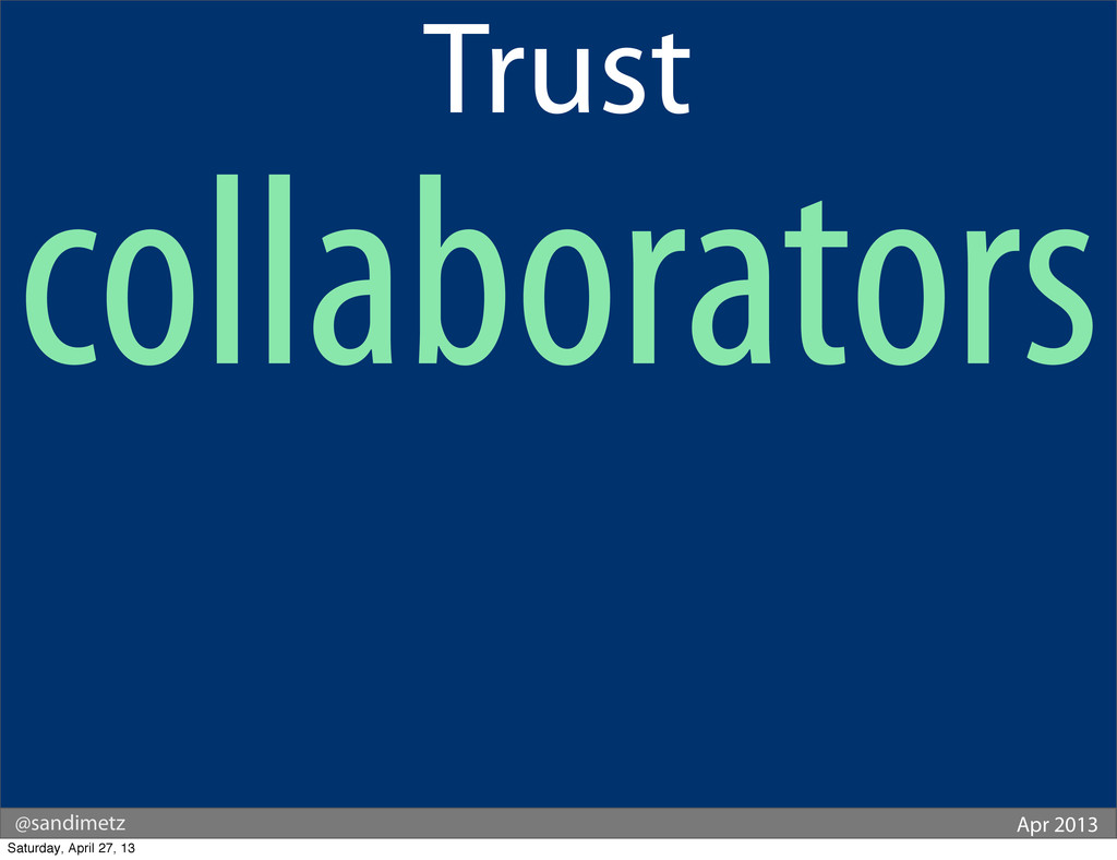 @sandimetz Apr 2013 Trust collaborators Saturda...