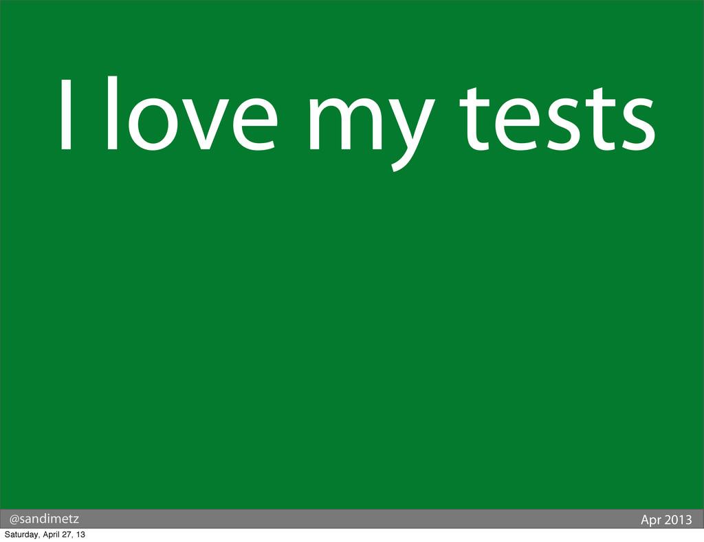 @sandimetz Apr 2013 I love my tests Saturday, A...