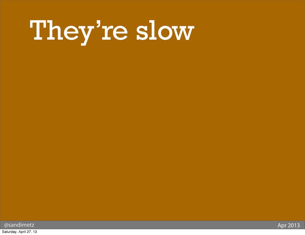 @sandimetz Apr 2013 They're slow Saturday, Apri...