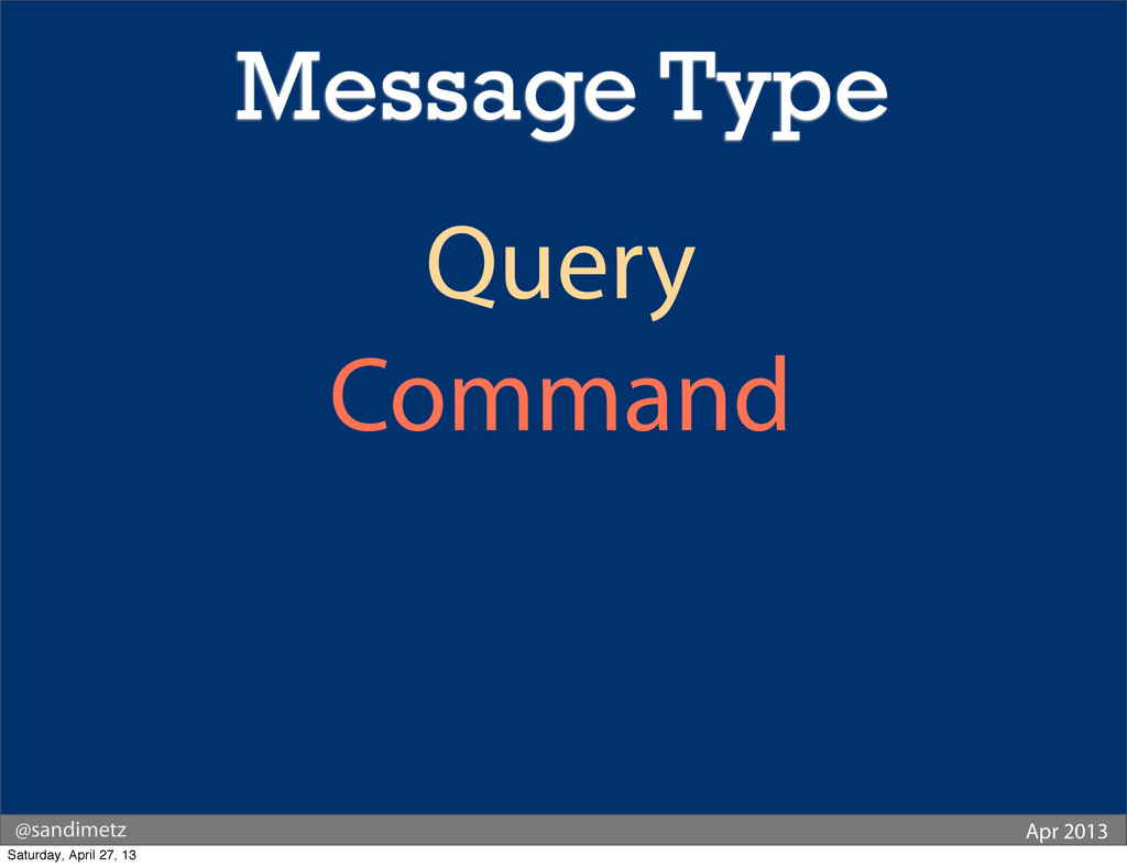 @sandimetz Apr 2013 Query Command Message Type ...