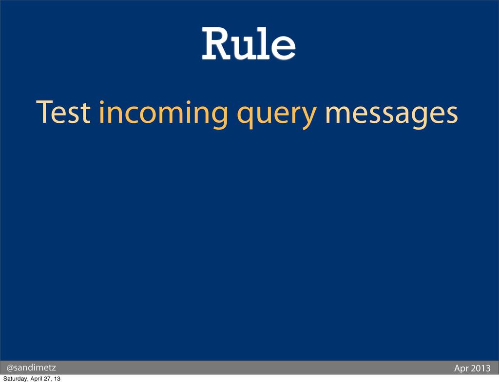 @sandimetz Apr 2013 Test incoming query message...