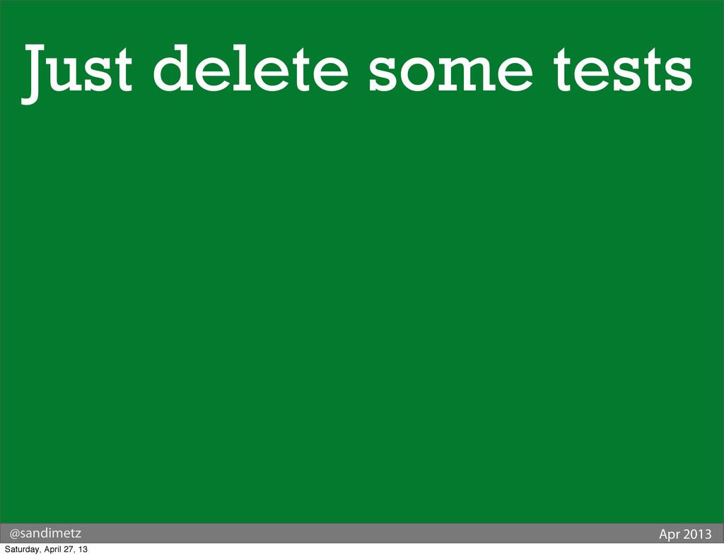 @sandimetz Apr 2013 Just delete some tests Satu...