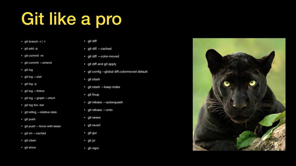 Git like a pro • git branch -r   -l  • git add ...