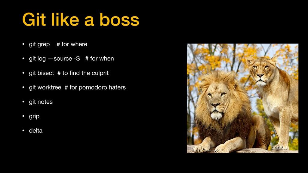 Git like a boss • git grep # for where  • git l...