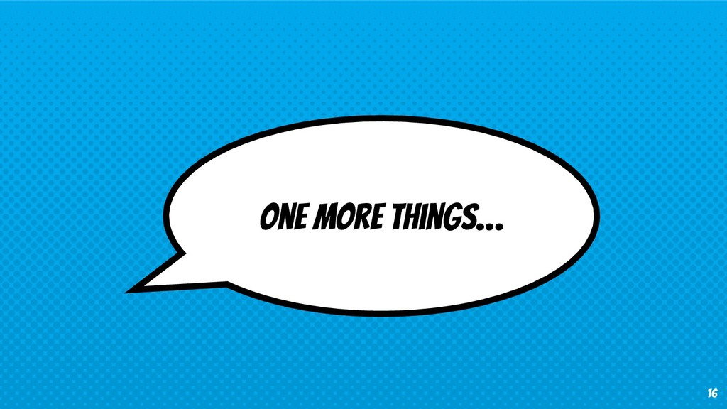 16 One More Things…