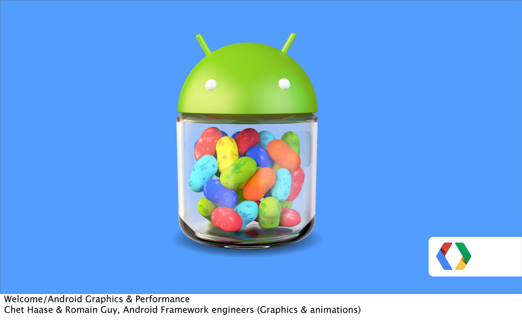 Welcome/Android Graphics & Performance Chet Haa...