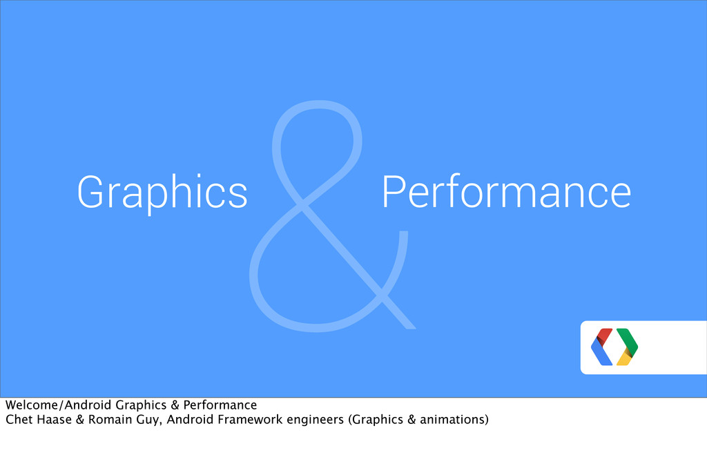 & Graphics Performance Welcome/Android Graphics...