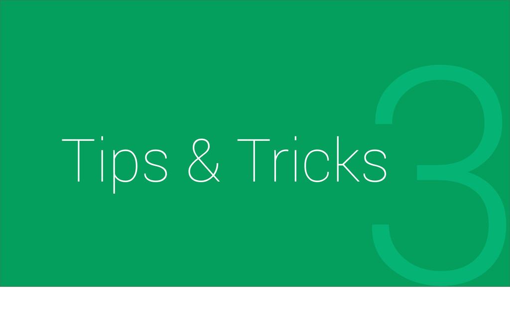 Tips & Tricks 3
