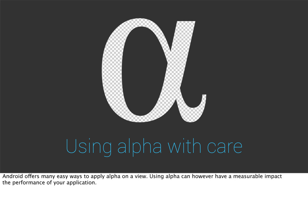 Using alpha with care Android offers many easy ...