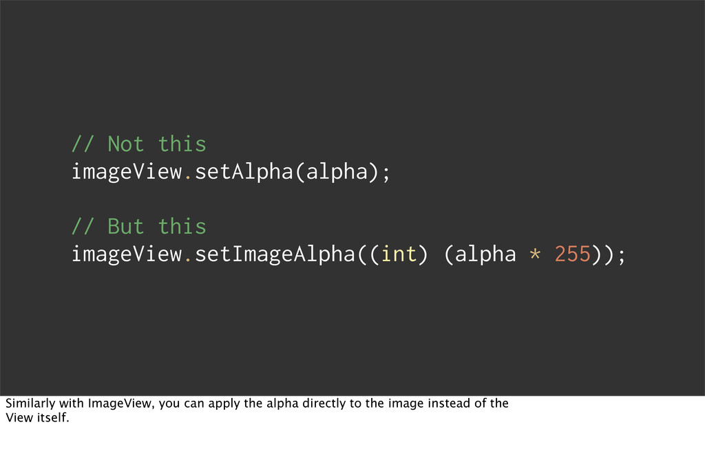 // Not this imageView.setAlpha(alpha); // But t...
