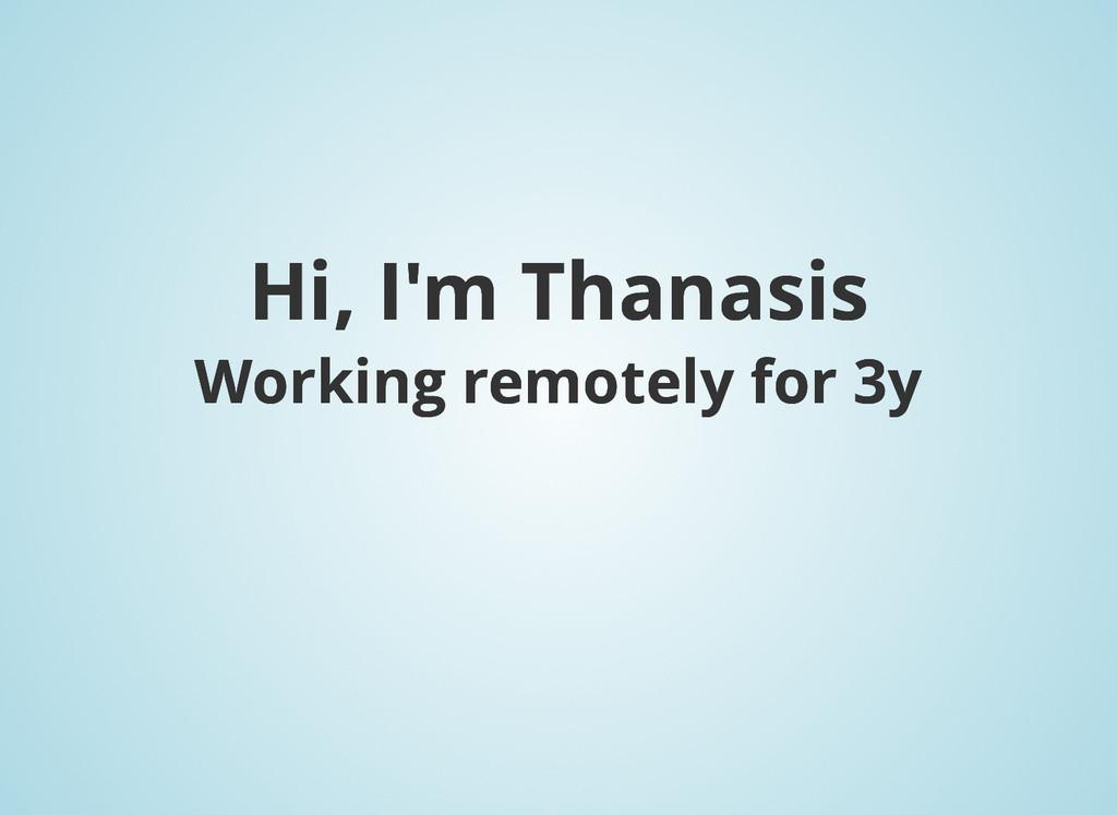 Hi, I'm Thanasis Hi, I'm Thanasis Working remot...