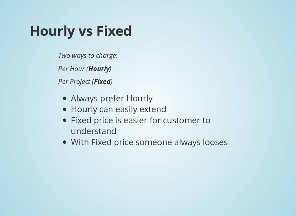 Hourly vs Fixed Hourly vs Fixed Always prefer H...