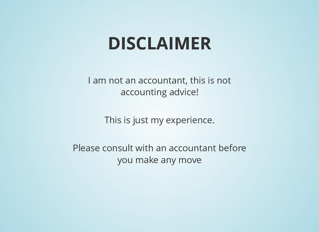 DISCLAIMER DISCLAIMER I am not an accountant, t...